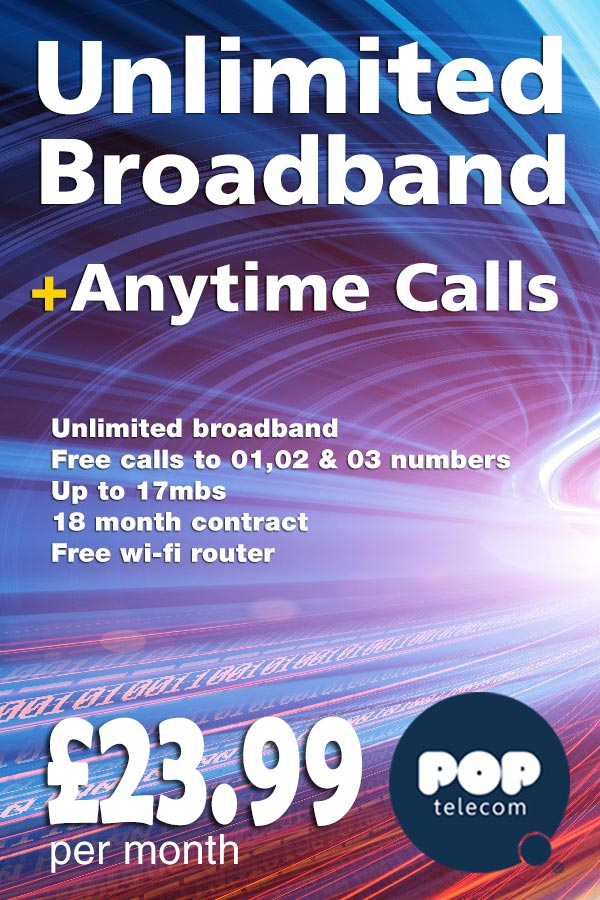 Pop Telecom unlimited broadband plus free anytime calls £23.99 a month